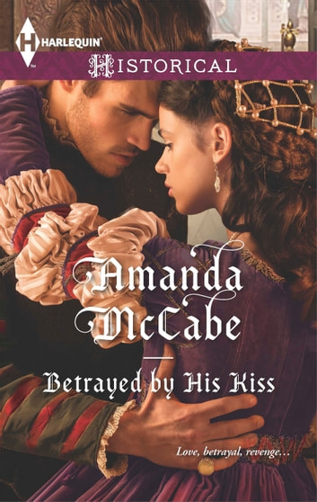Betrayed by His Kiss ebook by Amanda McCabe
