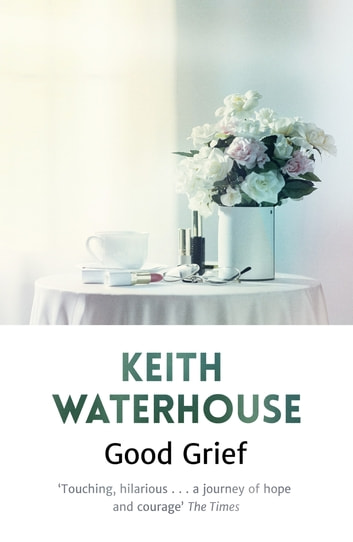 Good Grief ebook by Keith Waterhouse