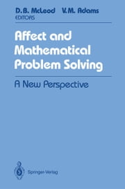 Affect and Mathematical Problem Solving - A New Perspective ebook by Douglas B. McLeod,Verna M. Adams