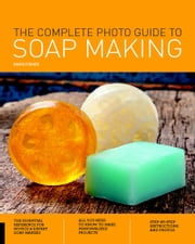 The Complete Photo Guide to Soap Making ebook by David Fisher