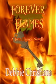 Forever Flames - A Twin Flames Novella ebook by Debbie Christiana