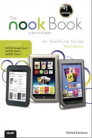 The NOOK Book - An Unofficial Guide: Everything you need to know about the NOOK Tablet, NOOK Color, and the NOOK Simple Touch ebook by Patrick Kanouse