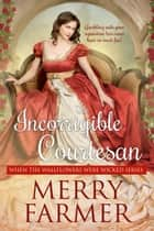 The Incorrigible Courtesan ebook by Merry Farmer