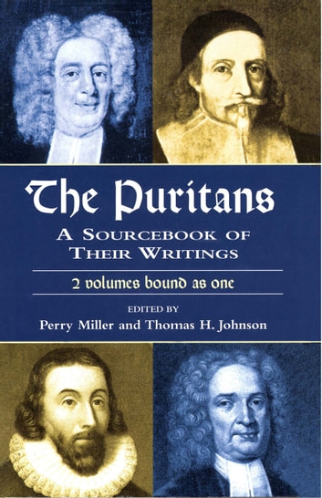 The Puritans - A Sourcebook of Their Writings ebook by