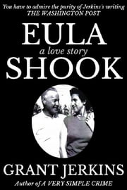 Eula Shook: A Love Story ebook by Grant Jerkins