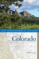 Explorer's Guide Colorado (Second Edition) (Explorer's Complete) ebook by Matt Forster