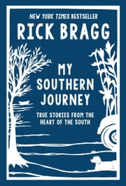 My Southern Journey - True Stories from the Heart of the South ebook by Rick Bragg