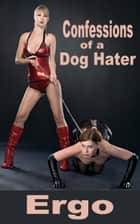 Confessions of a Dog Hater: The Complete Collection ebook by Ergo