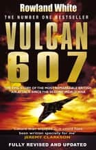 Vulcan 607 ebook by Rowland White