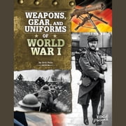 Weapons, Gear, and Uniforms of World War I sesli kitap by Eric Fein