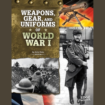 Weapons, Gear, and Uniforms of World War I audiobook by Eric Fein