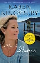 A Time to Dance - Newly Repackaged Edition ebook by Karen Kingsbury