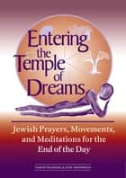 Entering the Temple of Dreams - Jewish Prayers, Movements, and Meditations for the End of the Day ebook by Tamar Frankiel, Judy Greenfield