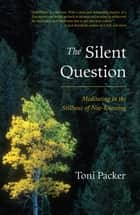 The Silent Question ebook by Toni Packer