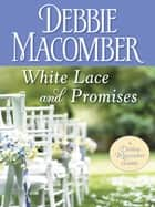 White Lace and Promises ebook by Debbie Macomber