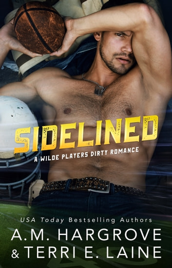 Sidelined - A Wilde Players Dirty Romance ebook by A.M. Hargrove,Terri E. Laine