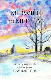 Midwife to Medium ebook by Gay Harrison