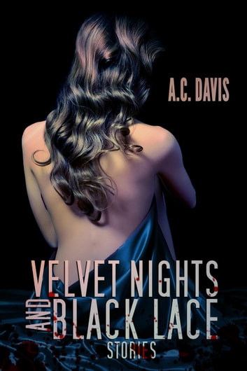 Velvet Nights and Black Lace Stories - Velvet Nights and Black Lace Stories ebook by A.C. Davis