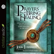 Prayers that Bring Healing - Overcome Sickness, Pain and Disease. God's Healing is for You! audiobook by John Eckhardt