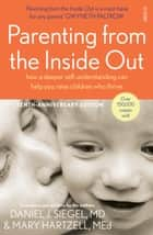 Parenting from the Inside Out - how a deeper self-understanding can help you raise children who thrive ebook by Daniel J. Siegel, Mary Hartzell