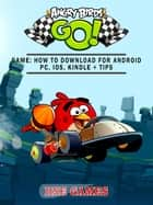 Angry Birds GO! Game - How to Download for Android PC, iOS, Kindle + Tips ebook by Hse Games