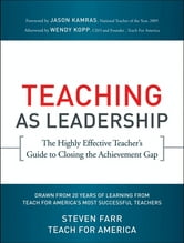 Teaching As Leadership - The Highly Effective Teacher's Guide to Closing the Achievement Gap ebook by Steven Farr,Wendy Kopp,Teach For America