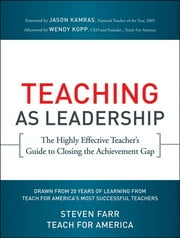 Teaching As Leadership - The Highly Effective Teacher's Guide to Closing the Achievement Gap ebook by Steven Farr,Jason Kamras,Wendy Kopp,Teach For America