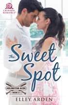 The Sweet Spot ebook by Elley Arden