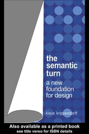 The Semantic Turn: A New Foundation for Design ebook by Krippendorff, Klaus