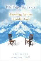 Reaching for the Invisible God ebook by Philip Yancey