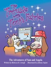 THE TROUBLE WITH TOOTH FAIRIES - The Adventures of Sam and Angela ebook by Rebecca D. Arnoff