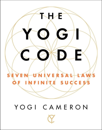 The Yogi Code - Seven Universal Laws of Infinite Success ebook by Yogi Cameron