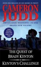 The Quest of Brady Kenton / Kenton's Challenge - Two Classic Westerns ebook by