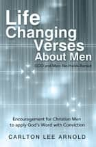Life-Changing Verses About Men ebook by Carlton Lee Arnold