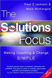 The Solutions Focus - Making Coaching and Change SIMPLE ebook by Mark McKergow,Paul Z. Jackson
