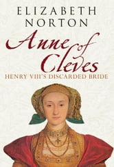 Anne of Cleves: Henry VIII's Discarded Bride ebook by Elizabeth Norton