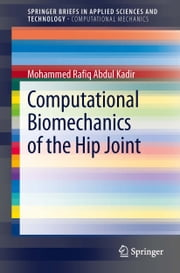 Computational Biomechanics of the Hip Joint ebook by Mohammed Rafiq Abdul Kadir