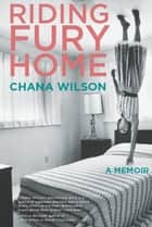 Riding Fury Home ebook by Chana Wilson