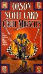 Cruel Miracles ebook by Orson Scott Card