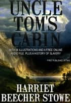 Uncle Tom's Cabin: With 66 Illustrations and a Free Online Audio File. And a History of Slavery. ebook by Harriet Beecher Stowe