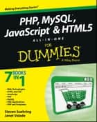 PHP, MySQL, JavaScript & HTML5 All-in-One For Dummies ebook by Steve Suehring, Janet Valade