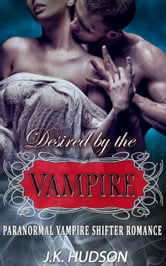 Desired By The Vampire Paranormal Vampire Shifter Romance