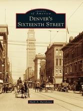Denver's Sixteenth Street ebook by Mark A. Barnhouse