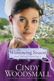 The Winnowing Season - Book Two in the Amish Vines and Orchards Series ebook by Cindy Woodsmall