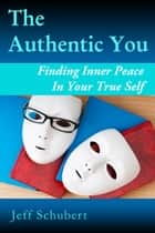 The Authentic You ebook by Jeff Schubert
