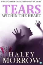Tears Within The Heart ebook by Haley Morrow