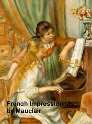 The French Impressionists (1860-1900) (Illustrated) ebook by Mauclair,Camille