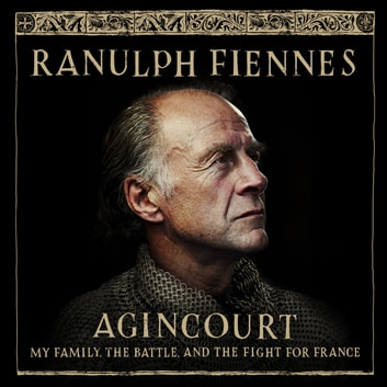 Agincourt - My Family, the Battle and the Fight for France audiobook by Ranulph Fiennes