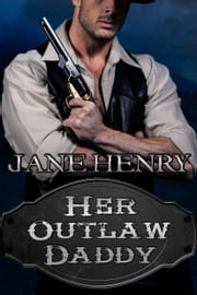 Her Outlaw Daddy ebook by Jane Henry