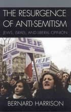 The Resurgence of Anti-Semitism ebook by Bernard Harrison,Alvin H. Rosenfeld